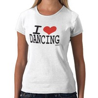 I love dancing tshirt from Zazzle.com