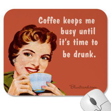 coffee, until it's time to be drunk mouse pad from Zazzle.com