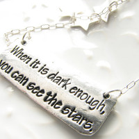 Encouragement support sympathy Emerson quote silver necklace for strong woman be strong When It Is Dark Enough You Can See the Stars
