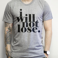 I Will Not Lose on an Athletic Grey Tee Shirt