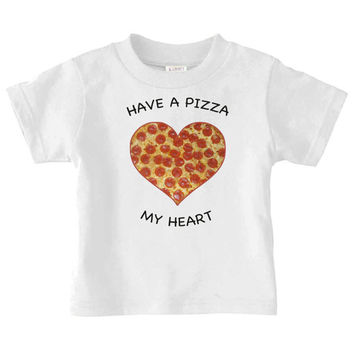 Have a Pizza My Heart | Natural Toddler Tshirt Tee | Newborn Baby | 0036
