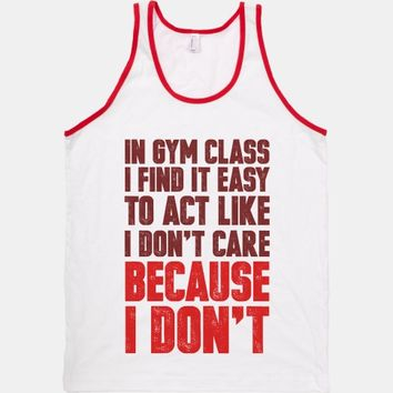 In Gym Class I Find It Easy To Act Like I Don't Care Because I Don't