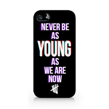 IPC-475 - Never Be As Young As We Are Now - Never Be - 5SOS - 5 Seconds of Summer - iPhone 4 / 4S / 5 / 5C / 5S / Samsung Galaxy S3