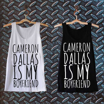 cameron dallas is my boyfriend best customized design for Tank top Mens and Tank top Girls , sizes S - XXL