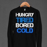 Hungry Tired Bored Cold long sleeve tee t-shirt