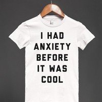 I Had Anxiety Before it Was Cool-Female White T-Shirt