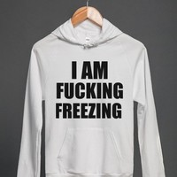 I AM FUCKING FREEZING | Hoodie | Skreened