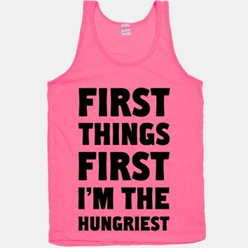First Things First I'm The Hungriest
