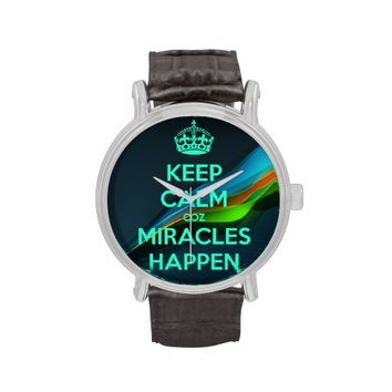 KEEP CALM COZ MIRACLES HAPPEN