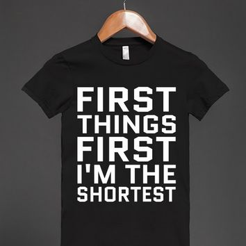 FIRST THINGS FIRST I'M THE SHORTEST T-SHIRT WHITE ART ID9211545