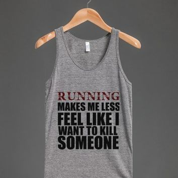 RUNNING MAKES ME LESS FEEL LIKE I WANT TO KILL SOMEONE | Tank Top | Skreened