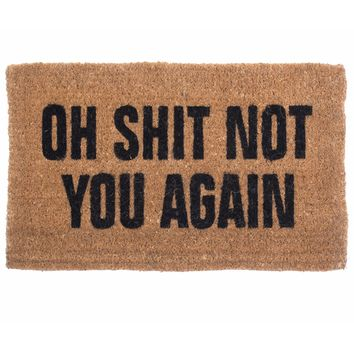 Oh Shit Not You Again Doormat by Coco Mats N More