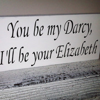 Pride and Prejudice, Wedding Signs, Jane Austen Pride &amp; Prejudice sign - &quot;You be my Darcy, I&#x27;ll be your Elizabeth&quot;