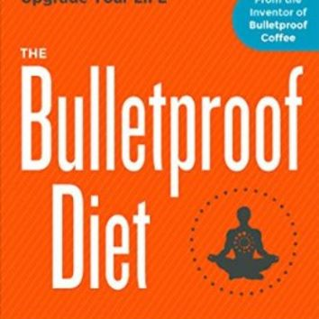 The Bulletproof Diet: Lose Up to a Pound a Day, Reclaim Your Energy and Focus, and Upgrade Your…