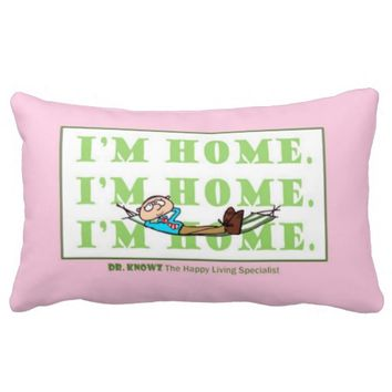 "Dr. Knowz ""I'm Home"" Pillow (pink)A special pillow"