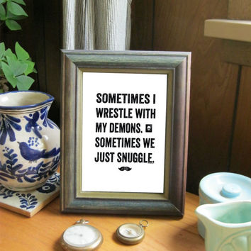 Wrestle and Snuggle With My Demons design by Alice Flynn