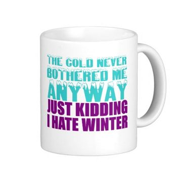 THE COLD NEVER BOTHERED ME J/K I HATE WINTER