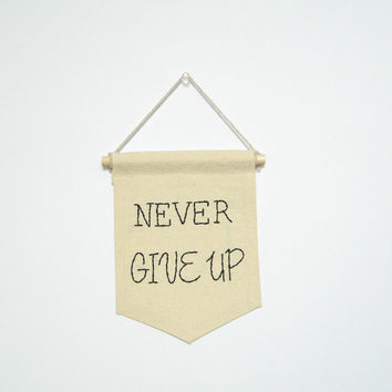 never give up, Hand embroidered mini banner, graduation gift , inspirational quote, , modern wall hanging, teens gift, college dorm decor