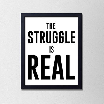 The Struggle Is Real. Minimalist Wall Art. Black and White Typography Poster. Sassy Print. Sarcastic…