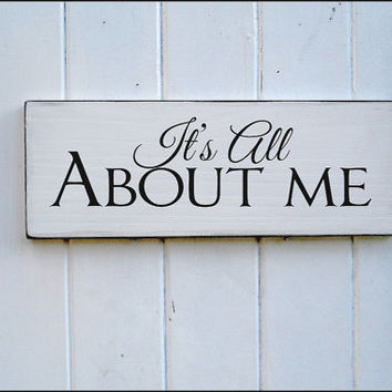 It 39s all about me Sign