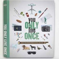 You Only Live Once: A Lifetime Of Experiences For The Explorer In All Of Us By Lonely Planet- Assorted One
