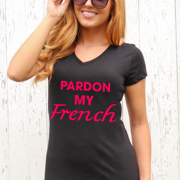Pardon My French - V Neck Tee