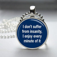 Round Glass Bezel Pendant I Don't Suffer From Insanity Pendant Funny Necklace With Silver Ball Chain (A3783)
