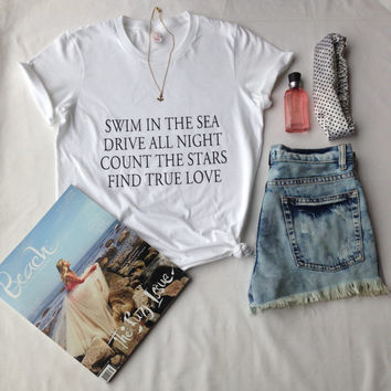 Swim In the Sea Drive All Night Count the Stars Find True Love T-shirt  Tumblr Shirt To Do List Shirt Vacation Shirt