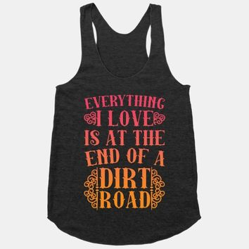 Everything I Love Is At The End Of A Dirt Road