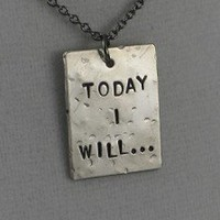 TODAY I WILL... - Choose either TODAY I WILL NECKLACE OR BRACELET WRAP - 3/4 x 1 inch Nickel Silver pendant with 18 inch gunmetal chain or Nickel Silver pendant on 36 inches of Micro Fiber Suede