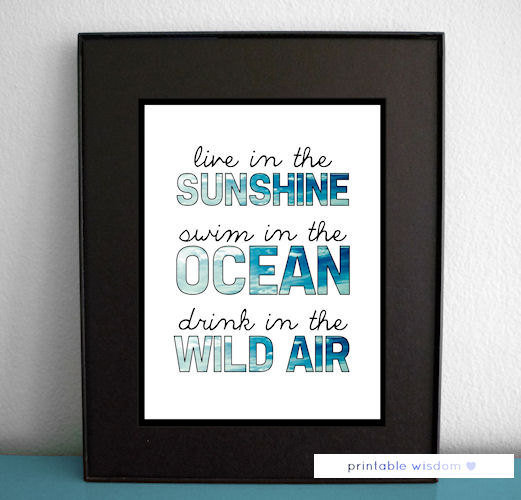 Quote Print, Inspirational printable wall art decor poster - Live in the sunshine, swim in the ocean, drink in the wild air