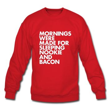 """""""Mornings were made for sleeping nookie and bacon"""" Sweatshirt"""