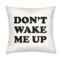 DON'T WAKE ME UP PILLOW