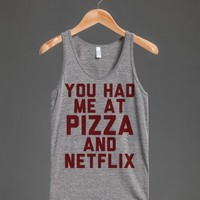 You Had Me At Pizza and Netflix