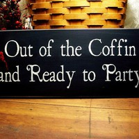 Out of the Coffin and Ready to Party Vampire Wood Sign Painted Primitive