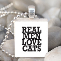 Scrabble Tile Pendant Real Men Love Cats Pendant Real Men Love Cats Necklace With Silver Ball Chain (A512)