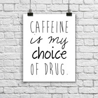 Black and White Kitchen Typography Quote Poster. Caffeine is my choice of drug. Minimalist Print. Modern Home Decor. Coffee Poster.