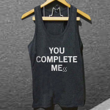 You Complete Mess for Tank top Mens and Tank top Girls customized