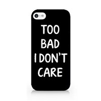 Too Bad I Don't Care - iPhone 5C Black Case