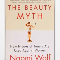 The Beauty Myth: How Images Of Beauty Are Used Against Women By Naomi Wolf - Urban Outfitters