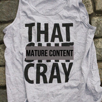 That Sh&amp;% Cray mature Shirt Limited Print Black on Gray Tank Top All Sizes: s, m, l, xl, xxl