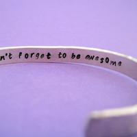 Secret Message Hammered  Bracelet - Don't Forget to be Awesome - Hand Stamped Aluminum Cuff - Customizable