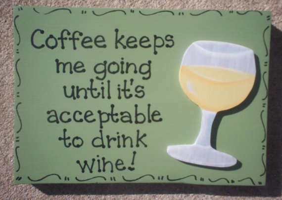 "Hand Painted Wooden Sign, ""Coffee keeps me going until it's acceptable to drink wine."""
