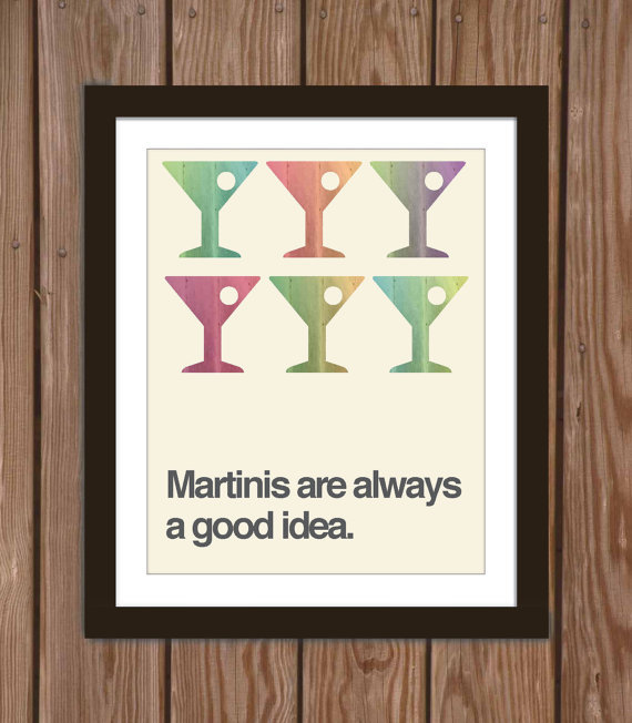 Martini quote poster print: Martinis are always a good idea.
