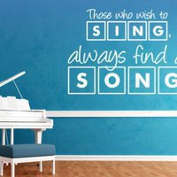 Those who wish to sing, always find a song - Musical Wall Decal Quote