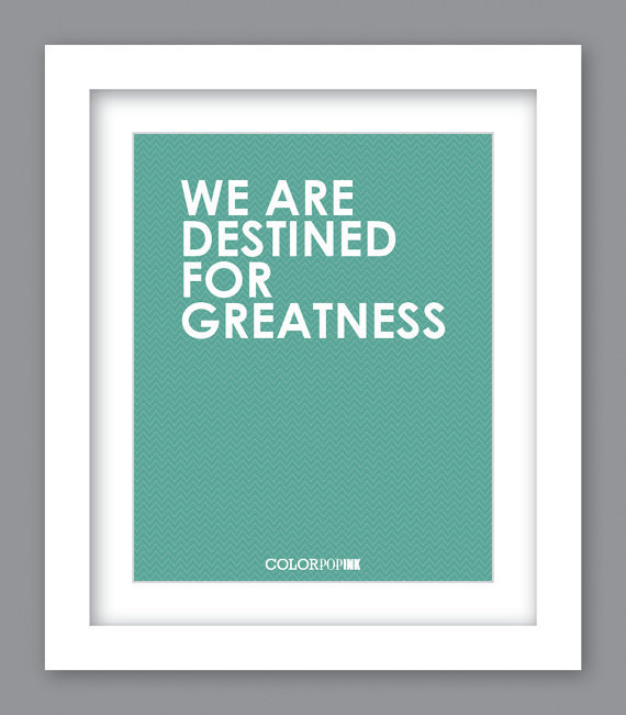 Sale 25% Off - Print We Are Destined For Greatness (8X10)