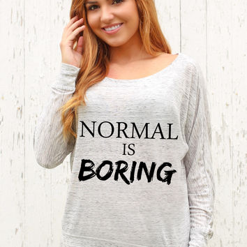 Normal Is Boring - Long Sleeve