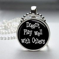 Round Glass Bezel Pendant Doesn't Play Well With Others Pendant Funny Necklace With Silver Ball Chain (A3843)