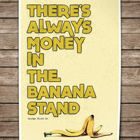 Arrested Development Print. Quote Typography Poster. There's Always Money in the Banana Stand.