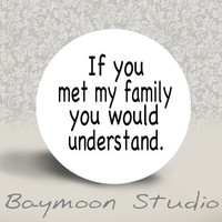 If You Met My Family You Would Understand by BAYMOONSTUDIO